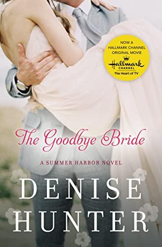 The Goodbye Bride (A Summer Harbor Novel): Denise Hunter