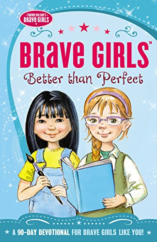 9780718030520: Brave Girls: Better Than Perfect: A 90-Day Devotional