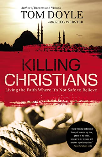 9780718030681: Killing Christians: Living the Faith Where It's Not Safe to Believe