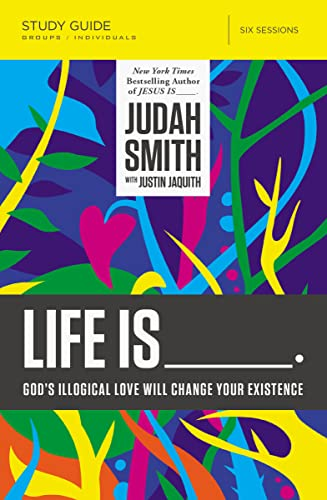 9780718030711: Life Is _____ Study Guide: God's Illogical Love Will Change Your Existence