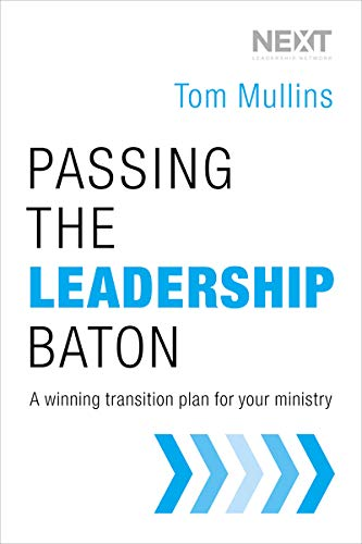 9780718031190: Passing the Leadership Baton: A Winning Transition Plan for Your Ministry