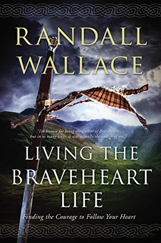 9780718031473: Living the Braveheart Life: Finding the Courage to Follow Your Heart