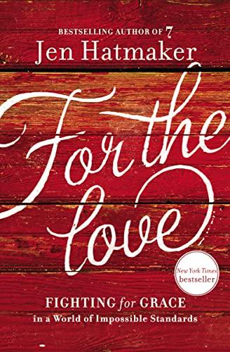 For the Love: Fighting for Grace in: Hatmaker, Jen