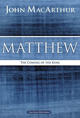 9780718035013: Matthew: The Coming of the King (MacArthur Bible Studies)