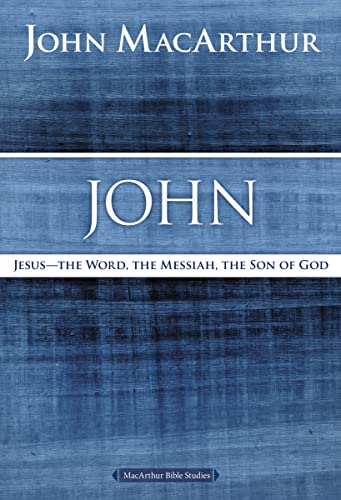 9780718035044: John: Jesus the Word, the Messiah, the Son of God (Macarthur Bible Studies)