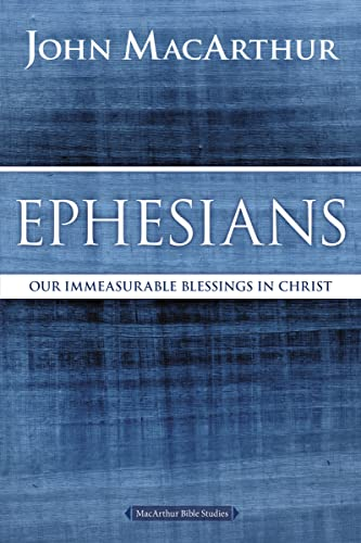 9780718035105: Ephesians: Our Immeasurable Blessings in Christ (MacArthur Bible Studies)