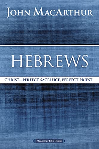 9780718035150: Hebrews: Christ: Perfect Sacrifice, Perfect Priest (MacArthur Bible Studies)