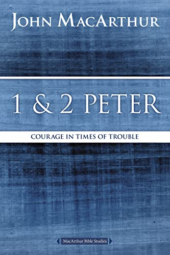 9780718035174: 1 and 2 Peter: Courage in Times of Trouble (MacArthur Bible Studies)