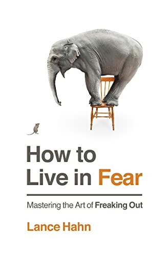 9780718035426: How to Live in Fear: Mastering the Art of Freaking Out