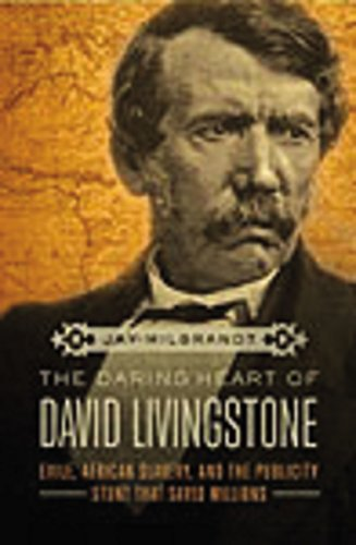 9780718035563: The Daring Heart of David Livingstone: Exile, African Slavery, and the Publicity Stunt That Saved Millions