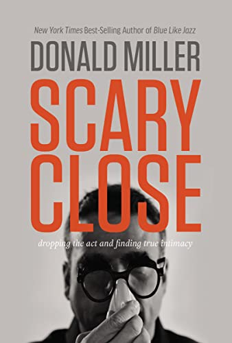 9780718035679: Scary Close: Dropping the Act and Finding True Intimacy