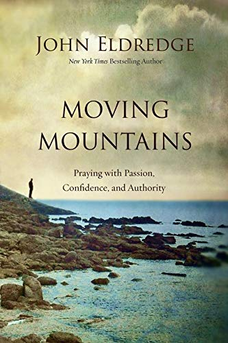 9780718037512: Moving Mountains: Praying with Passion, Confidence, and Authority