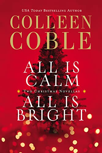 9780718037826: All Is Calm, All Is Bright: A Colleen Coble Christmas Collection