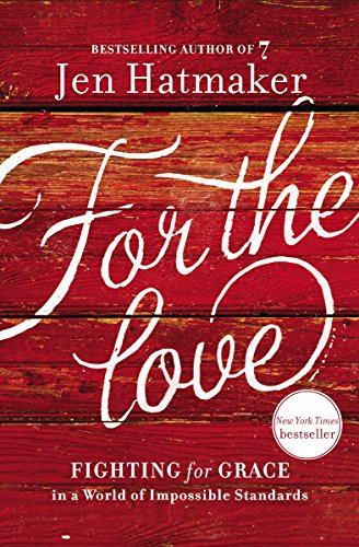 9780718037840: For the Love: Fighting for Grace in a World of Impossible Standards