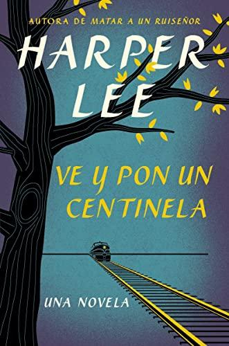 9780718076344: Ve y pon un centinela (Go Set a Watchman - Spanish Edition)