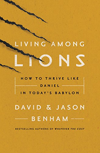 9780718076412: Living Among Lions: How to Thrive like Daniel in Today's Babylon