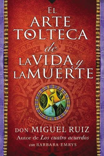 9780718076511: El arte tolteca de la vida y la muerte (The Toltec Art of Life and Death - Spanish Edition)