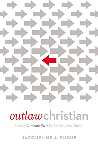 9780718076641: Outlaw Christian: Finding Authentic Faith by Breaking the 'Rules'