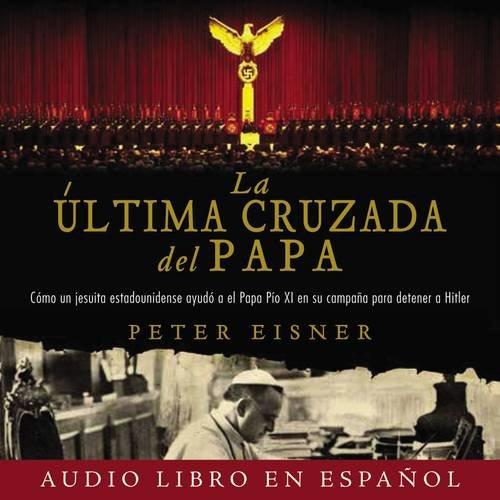9780718077679: La última cruzada del Papa (The Pope's Last Crusade - Spanish Edition) Audio libro CD MP3: Cómo un jesuita estadounidense ayudó al Papa Pío XI en su campaña para detener a Hitler