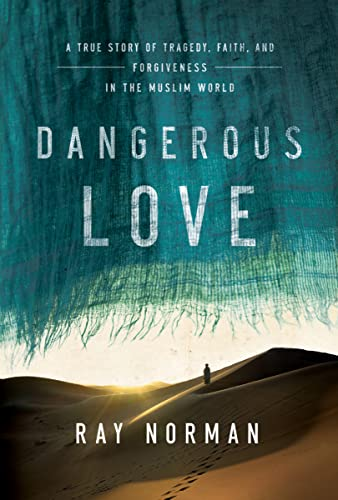 9780718078034: Dangerous Love: A True Story of Tragedy, Faith, and Forgiveness in the Muslim World