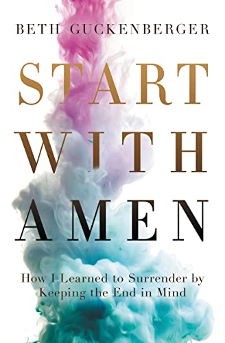9780718079017: Start with Amen: How I Learned to Surrender by Keeping the End in Mind