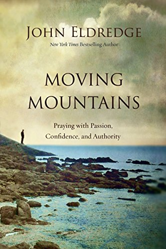 9780718079536: Moving Mountains: Praying with Passion, Confidence, and Authority (Step By Step Guide)