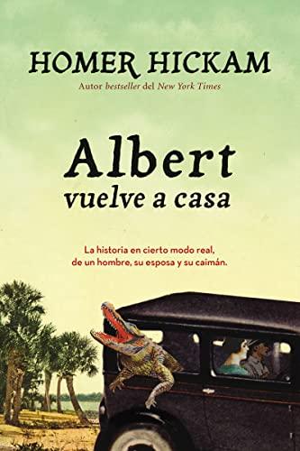 9780718080297: Albert vuelve a casa: La historia, en cierto modo real, de un hombre, su esposa y su caimán. (Spanish Edition)