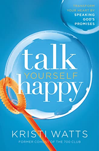 9780718083861: Talk Yourself Happy: Transform Your Heart by Speaking God's Promises