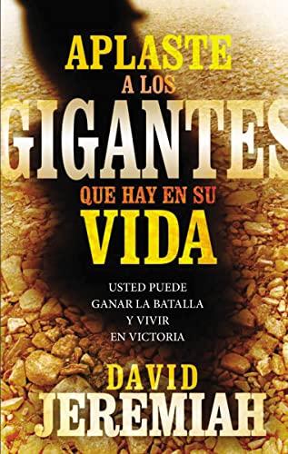 9780718084363: Aplaste a los gigantes que hay en su vida: Usted puede ganar la batalla y vivir en victoria (Spanish Edition)