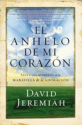 9780718084585: El anhelo de mi corazón: Viva cada momento en la maravilla de la adoración (Spanish Edition)