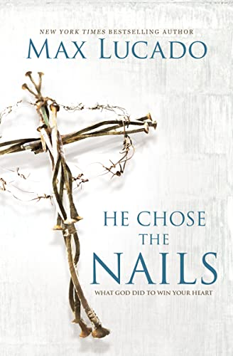 9780718085070: He Chose the Nails: What God Did to Win Your Heart