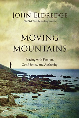 9780718088590: Moving Mountains: Praying with Passion, Confidence, and Authority