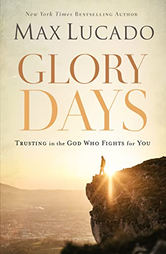 9780718091194: Glory Days: Trusting the God Who Fights for You