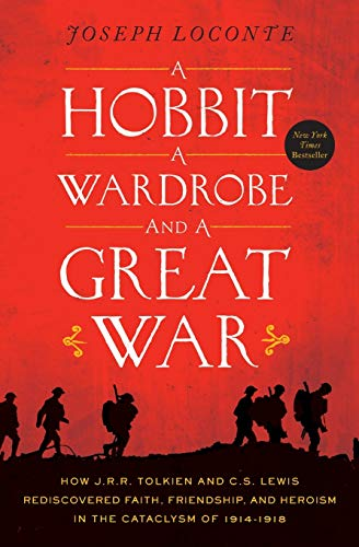 9780718091453: A Hobbit, a Wardrobe, and a Great War: How J.R.R. Tolkien and C.S. Lewis Rediscovered Faith, Friendship, and Heroism in the Cataclysm of 1914-1918