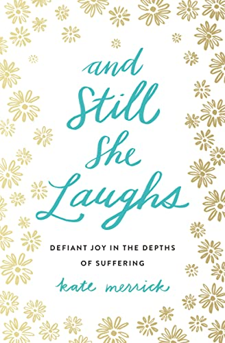 9780718092818: And Still She Laughs: Defiant Joy in the Depths of Suffering