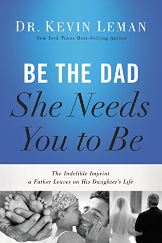 9780718097028: Be the Dad She Needs You to Be