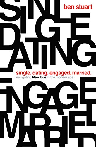 Single, Dating, Engaged, Married: Navigating Life and Love in the Modern Age: Ben Stuart