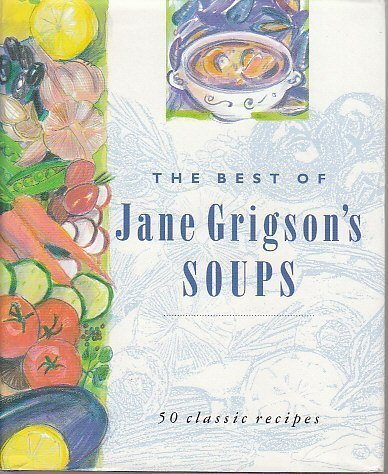 The Best of Jane Grigson's Soups: Fifty Favourite Recipes: Grigson, Jane