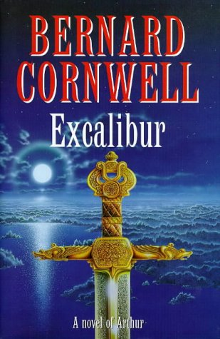 Excalibur: A Novel of Arthur:The Warlord Chronicles: Bernard Cornwell
