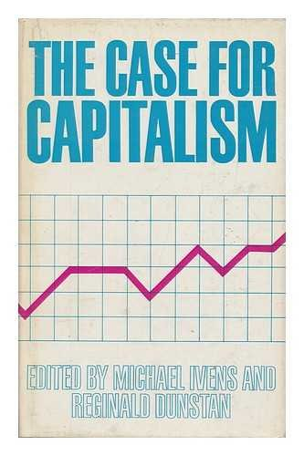 9780718100858: The case for capitalism / edited by Michael Ivens and Reginald Dunstan