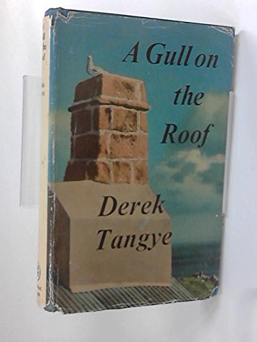 A Gull on the Roof: Derek Tangye