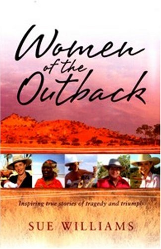 Women of the Outback Inspiring True Stories of Tragedy and Triumph