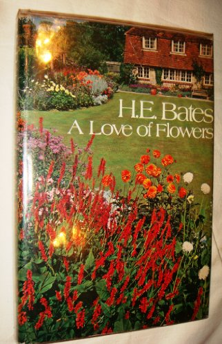 A Love Of Flowers: Bates, H. E.