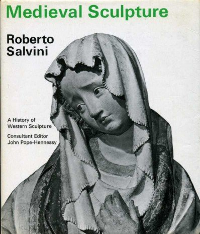 Medieval sculpture (A History of Western sculpture): Roberto Salvini