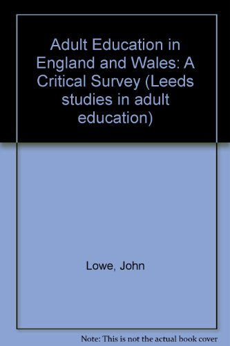 Adult Education in England and Wales: A Critical Survey: Lowe, John