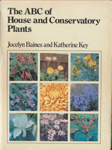A. B. C. of House and Conservatory: Baines, Jocelyn; Key,