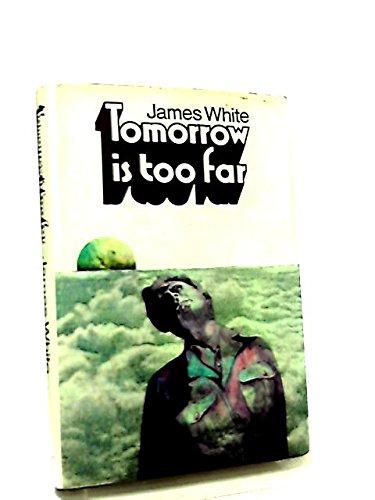 Tomorrow is too Far: White, James.: