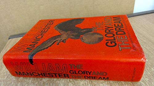 Glory and the Dream: Narrative History of: William Manchester