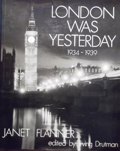 London Was Yesterday 1934 - 1939: Flanner, Janet