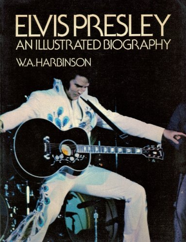 Elvis Presley: An Illustrated Biography: Harbinson, W.A.